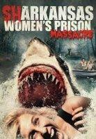 Sharkansas Women's Prison Massacre / Шарканзас (2015)